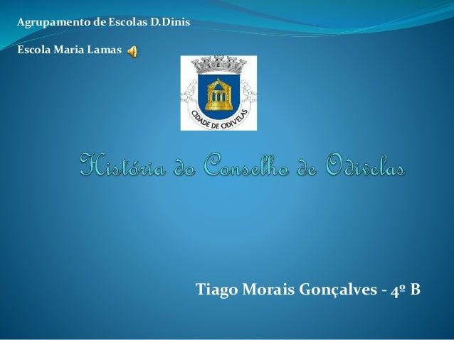 Tiago Morais Gonçalves - 4º B Agrupamento de Escolas D.Dinis Escola Maria Lamas