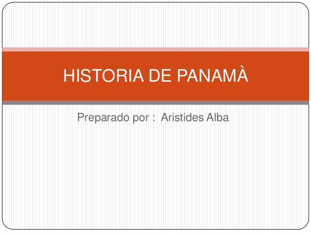 HISTORIA DE PANAMÀ Preparado por : Aristides Alba