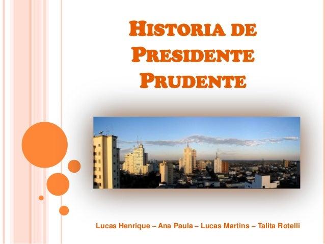 HISTORIA DE         PRESIDENTE          PRUDENTELucas Henrique – Ana Paula – Lucas Martins – Talita Rotelli