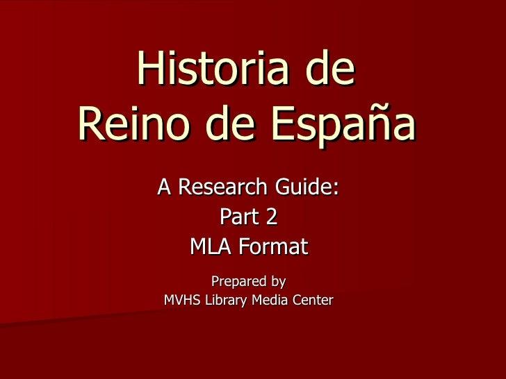 Historia de  Reino de España   A Research Guide: Part 2 MLA Format Prepared by MVHS Library Media Center