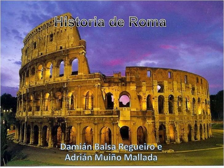 Historia de Roma<br />Damián Balsa Regueiro e Adrián Muiño Mallada<br />