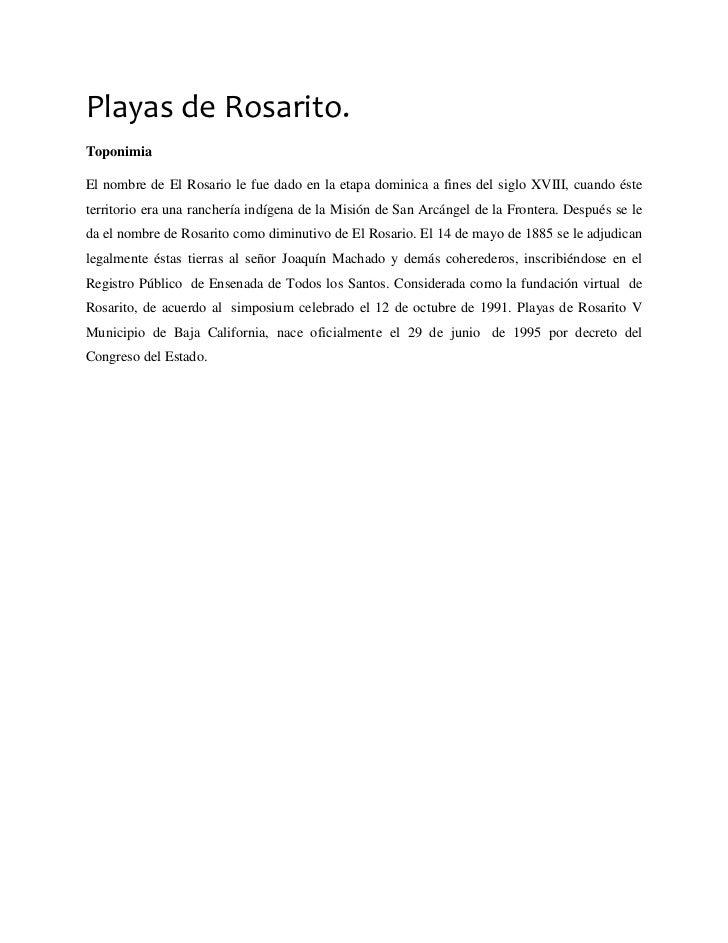 Playas de Rosarito.ToponimiaEl nombre de El Rosario le fue dado en la etapa dominica a fines del siglo XVIII, cuando éstet...