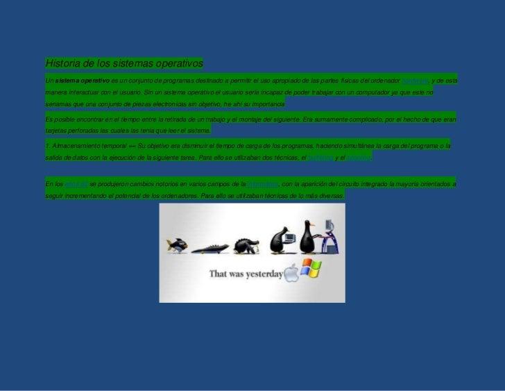 Historia de los sistemas operativos <br />Unsistema operativoes un conjunto de programas destinado a permitir el uso apr...