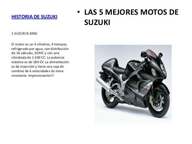 HISTORIA DE SUZUKI 1-SUZUKI B-KING El motor es un 4 cilindros, 4 tiempos, refrigerado por agua, con distribución de 16 vál...