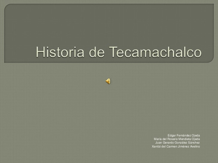 Historia de Tecamachalco<br />Edgar Fernández Ojeda<br />María del Rosario Mendieta Ojeda<br />Juan Gerardo González Sánch...