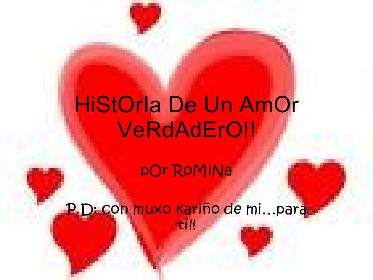 HiStOrIa De Un AmOr VeRdAdErO!! pOr RoMiNa P.D: con muxo kariño de mi…para ti!!