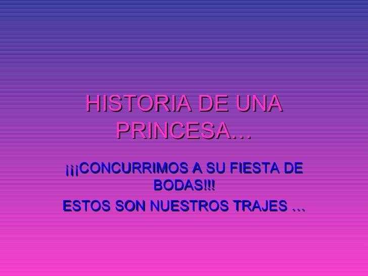 HISTORIA DE UNA     PRINCESA…¡¡¡CONCURRIMOS A SU FIESTA DE          BODAS!!!ESTOS SON NUESTROS TRAJES …