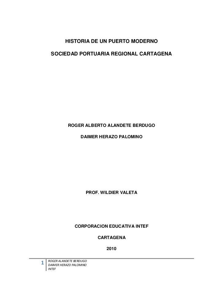HISTORIA DE UN PUERTO MODERNO<br />SOCIEDAD PORTUARIA REGIONAL CARTAGENA<br />ROGER ALBERTO ALANDETE BERDUGO<br />DAIMER H...