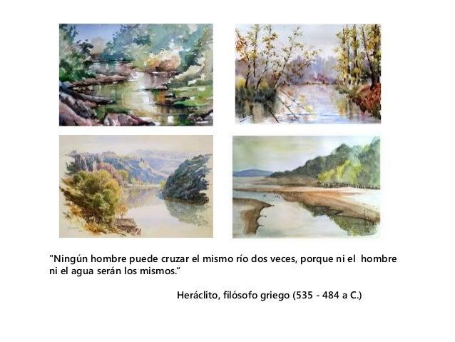 Resultado de imagen de Ningún hombre puede cruzar el mismo río dos veces, porque ni el hombre ni el agua serán los mismos.