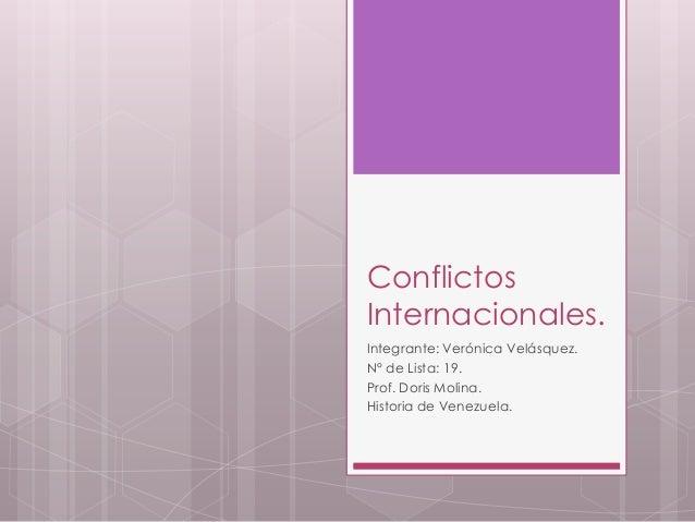 ConflictosInternacionales.Integrante: Verónica Velásquez.N° de Lista: 19.Prof. Doris Molina.Historia de Venezuela.