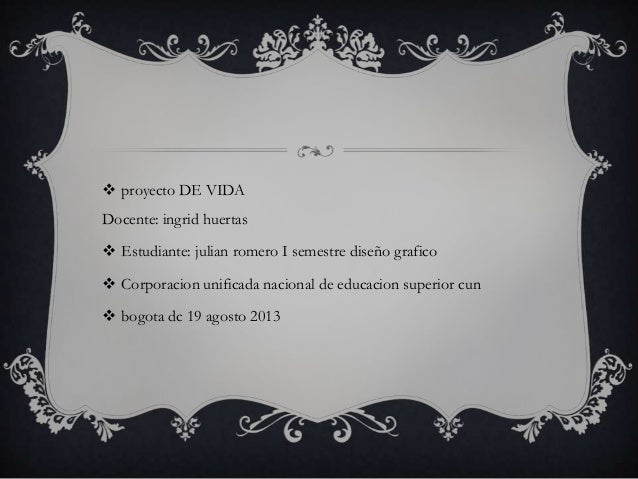  proyecto DE VIDA Docente: ingrid huertas  Estudiante: julian romero I semestre diseño grafico  Corporacion unificada n...