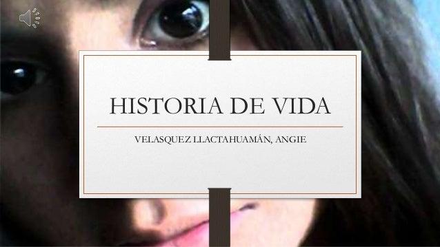 HISTORIA DE VIDA VELASQUEZ LLACTAHUAMÁN, ANGIE