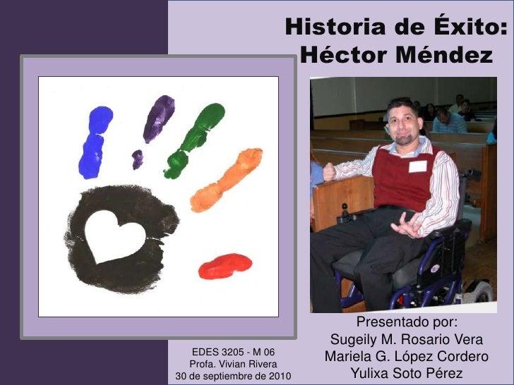 Historia de Éxito:<br />HéctorMéndez<br />Presentado por:<br />Sugeily M. Rosario Vera<br />Mariela G. López Cordero<br />...