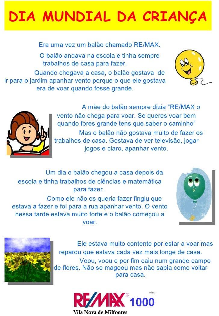 DIA MUNDIAL DA CRIANÇA Era uma vez um balão chamado RE/MAX. O balão andava na escola e tinha sempre trabalhos de casa para...