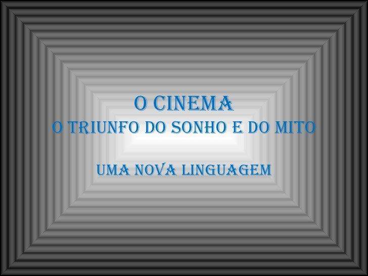 O  Cinema o Triunfo do sonho e do mito uma nova linguagem