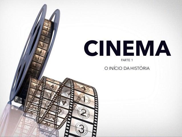 CINEMA  PARTE 1  O INÍCIO DA HISTÓRIA