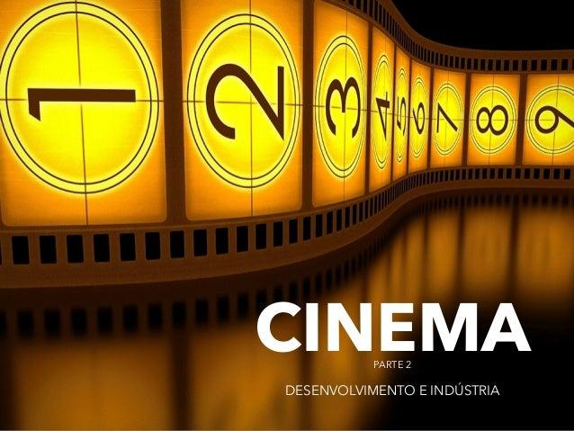 CINEMA  PARTE 2  DESENVOLVIMENTO E INDÚSTRIA