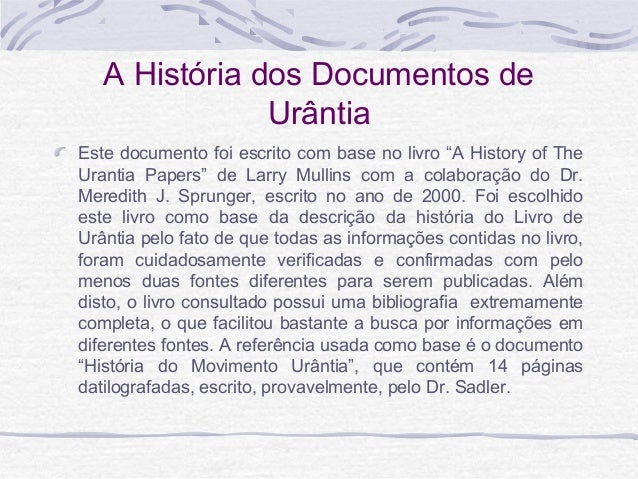 "A História dos Documentos de Urântia Este documento foi escrito com base no livro ""A History of The Urantia Papers"" de Lar..."