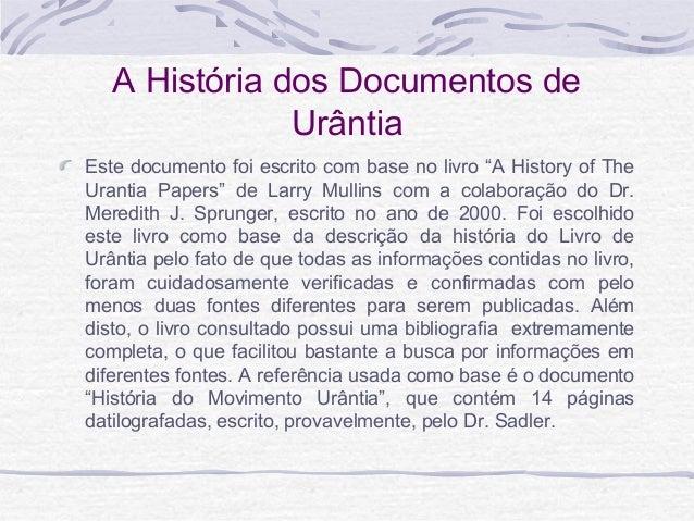 """A História dos Documentos de Urântia Este documento foi escrito com base no livro """"A History of The Urantia Papers"""" de Lar..."""
