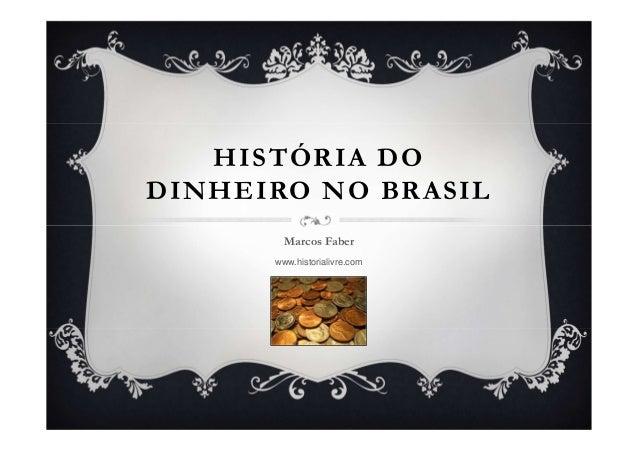 HISTÓRIA DO DINHEIRO NO BRASIL Marcos Faber www.historialivre.com