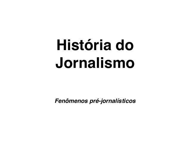 História do Jornalismo Fenômenos pré-jornalísticos
