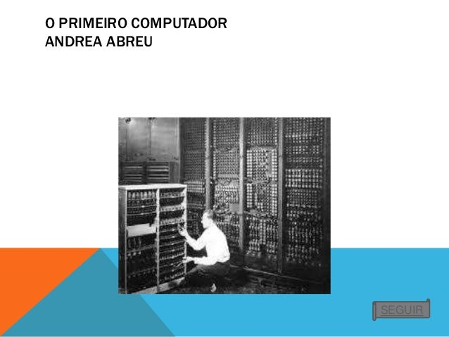 O PRIMEIRO COMPUTADOR ANDREA ABREU SEGUIR