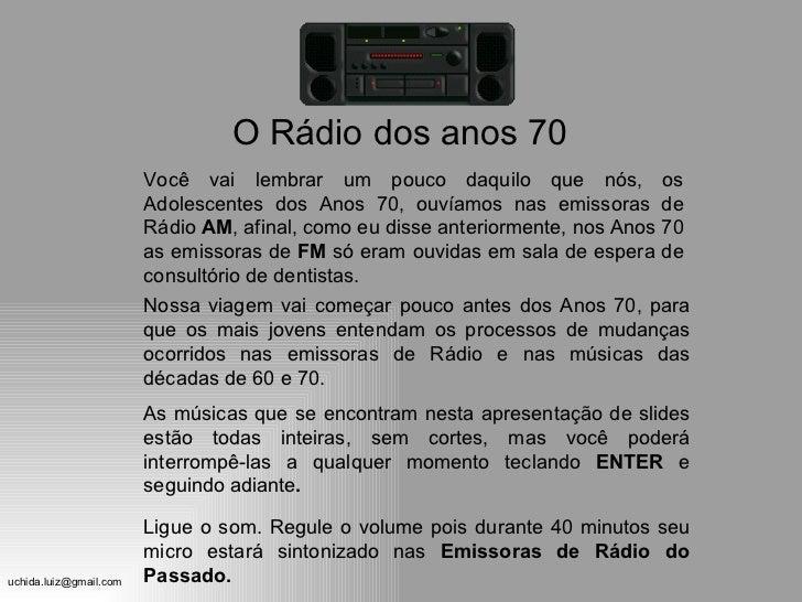 O Rádio dos anos 70                        Você vai lembrar um pouco daquilo que nós, os                        Adolescent...