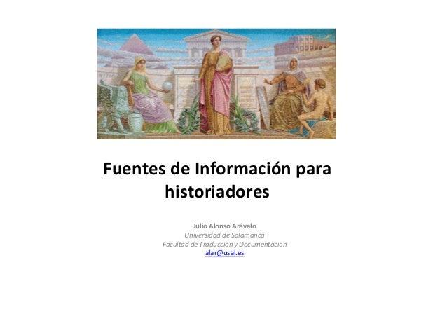 Fuentes de Información para       historiadores                 Julio Alonso Arévalo              Universidad de Salamanca...