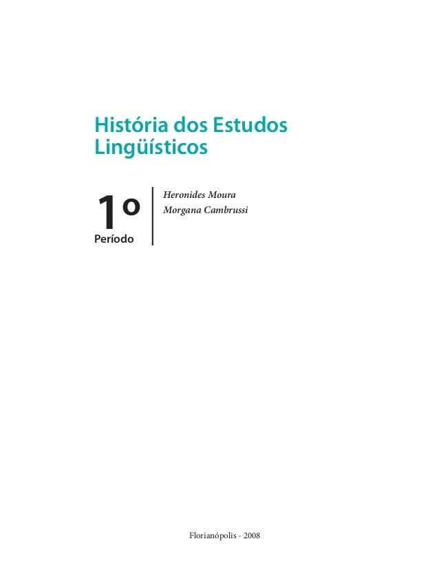 História dos Estudos Lingüísticos  1º  Heronides Moura Morgana Cambrussi  Período  Florianópolis - 2008