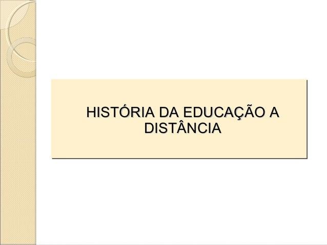 HISTÓRIA DA EDUCAÇÃO A       DISTÂNCIA