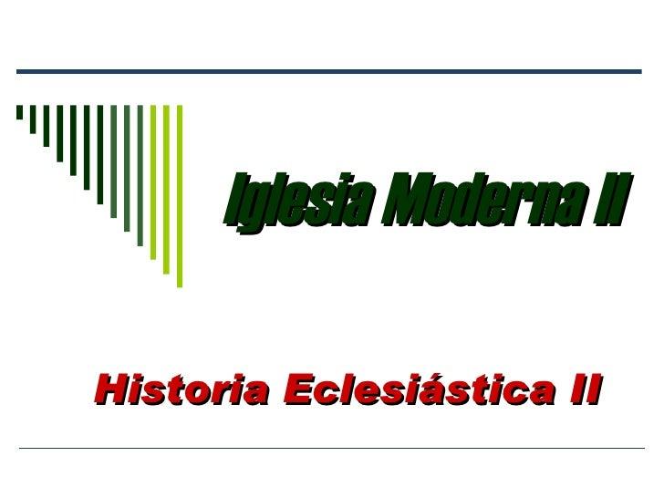 Iglesia Moderna II Historia Eclesiástica II
