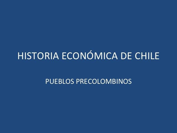 HISTORIA ECONÓMICA DE CHILE PUEBLOS PRECOLOMBINOS
