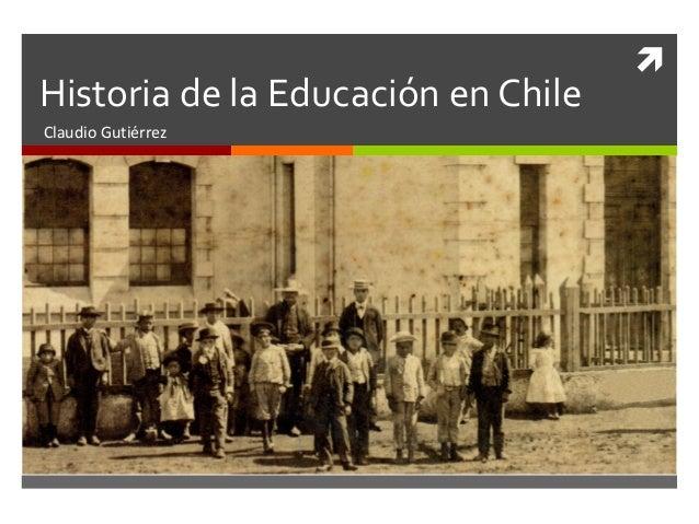 Historia de la Educación en Chile Claudio Gutiérrez  