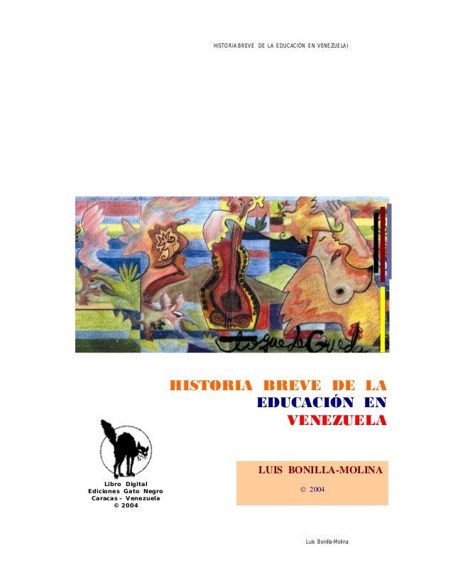 HISTORIA BREVE DE LA EDUCACIÓN EN VENEZUELA) HISTORIA BREVE DE LA EDUCACIÓN EN VENEZUELA Libro Digital Ediciones Gato Negr...