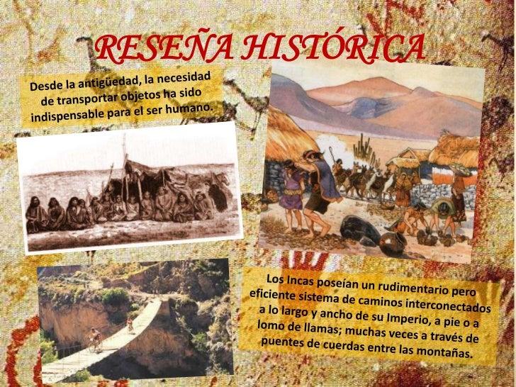 RESEÑA HISTÓRICA<br />Desde la antigüedad, la necesidad de transportar objetos ha sido indispensable para el ser humano. <...