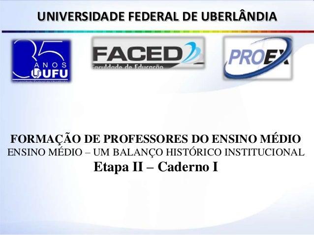 FORMAÇÃO DE PROFESSORES DO ENSINO MÉDIO ENSINO MÉDIO – UM BALANÇO HISTÓRICO INSTITUCIONAL Etapa II – Caderno I UNIVERSIDAD...