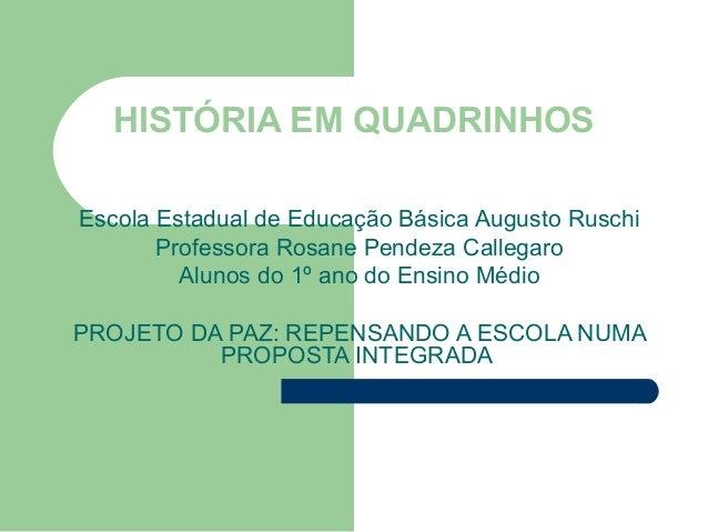 HISTÓRIA EM QUADRINHOS Escola Estadual de Educação Básica Augusto Ruschi Professora Rosane Pendeza Callegaro Alunos do 1º ...