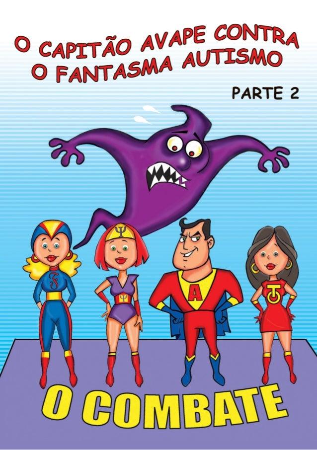 """""""O Capitão Avape contra oFantasma Autismo""""Esta é a segunda edição do manualsobre o autismo, elaborado pelo Grupode Saúde M..."""