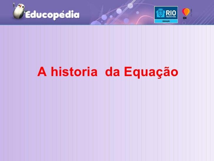 A historia  da Equação