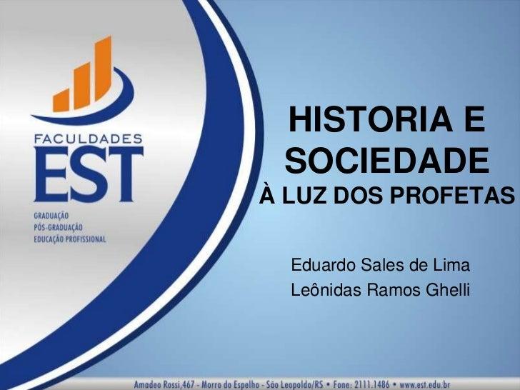 HISTORIA E SOCIEDADE À LUZ DOS PROFETAS<br />Eduardo Sales de Lima<br />Leônidas Ramos Ghelli<br />