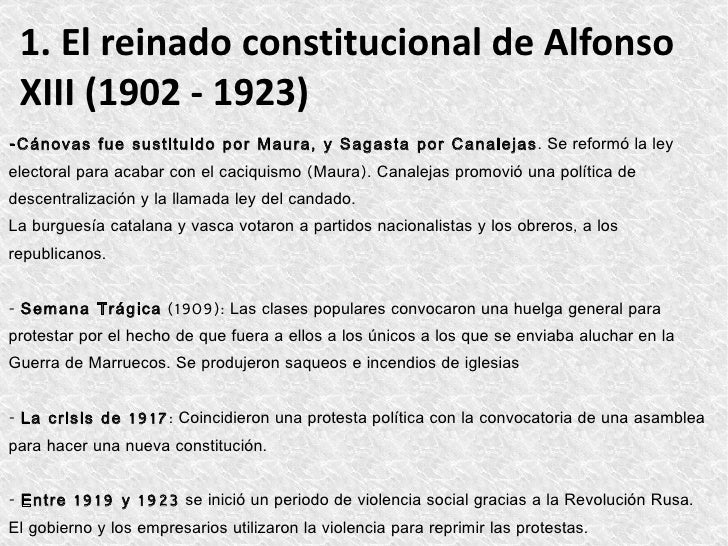 1. El reinado constitucional de Alfonso XIII (1902 - 1923)- Cánovas fue sustituido por Maura , y Sagasta por Canalejas. Se...