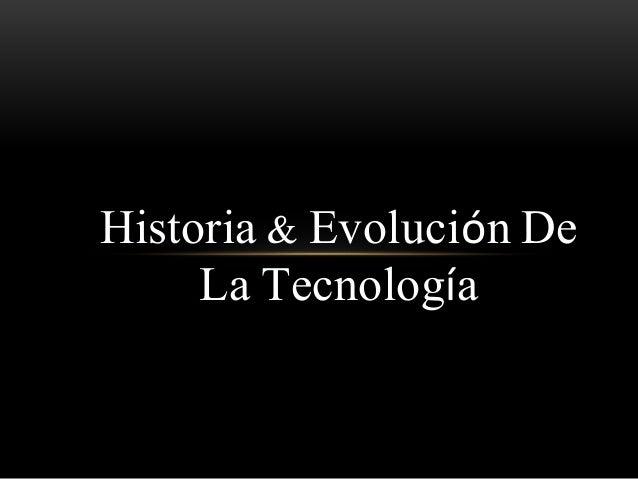 Historia & Evolución De La Tecnología