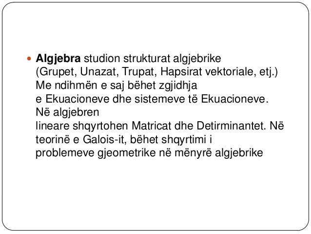  Ne algjebren, ashtu si edhe ne aritmetiken, kaekuacione, ose fjali matematike, ne te cilën cdogjë ne njërën anë te një s...