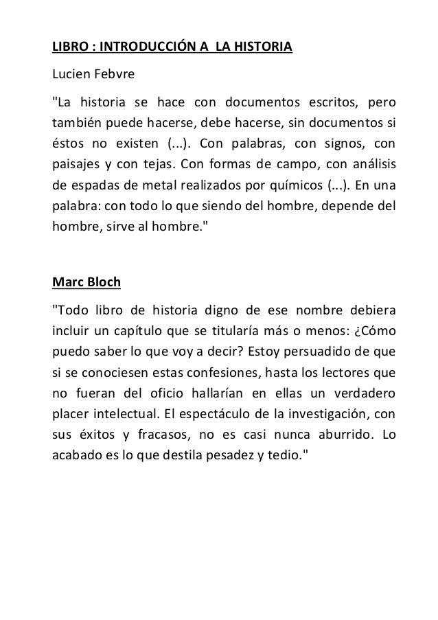 """LIBRO : INTRODUCCIÓN A LA HISTORIALucien Febvre""""La historia se hace con documentos escritos, perotambién puede hacerse, de..."""