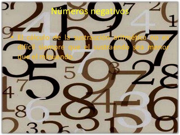 Números negativos <br />El cálculo de la sustracción aritmética no es difícil siempre que el sustraendo sea menor que el m...