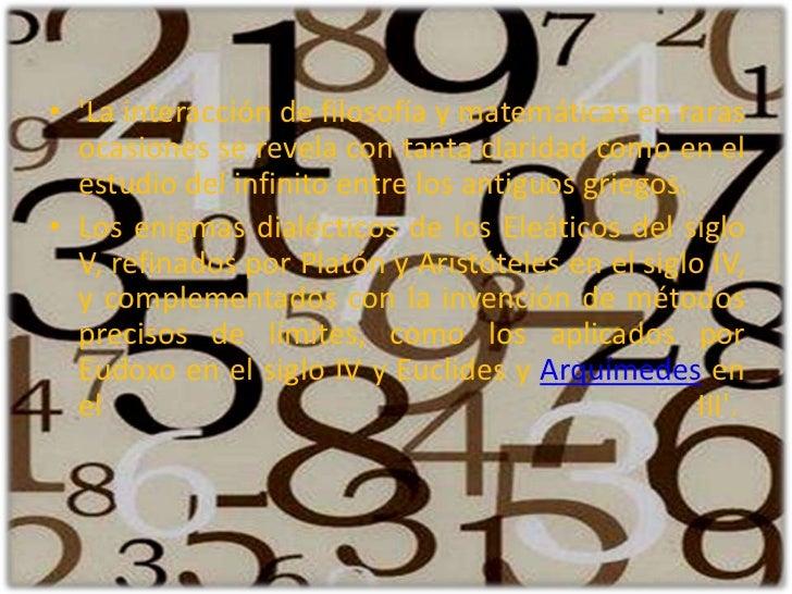 'La interacción de filosofía y matemáticas en raras ocasiones se revela con tanta claridad como en el estudio del infinito...
