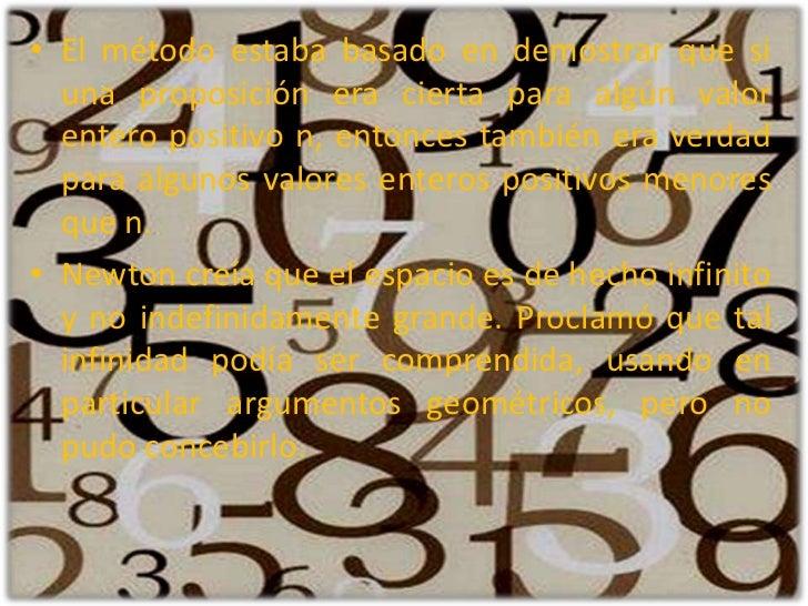 El método estaba basado en demostrar que si una proposición era cierta para algún valor entero positivo n, entonces tambié...