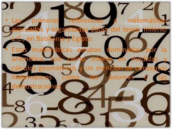 Las primeras referencias a matemáticas avanzadas y organizadas datan del tercer milenio a.C., en Babilonia y Egipto. <br /...