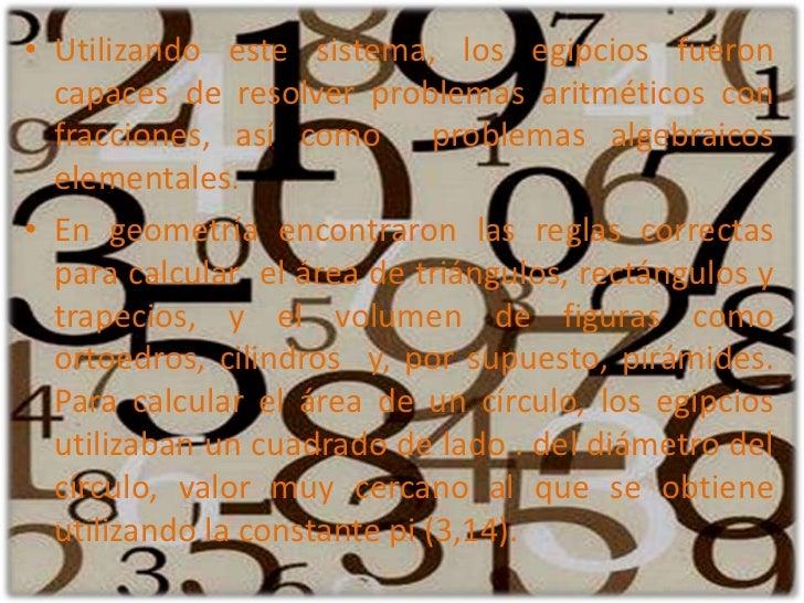 Utilizando este sistema, los egipcios fueron capaces de resolver problemas aritméticos con fracciones, así como  problemas...