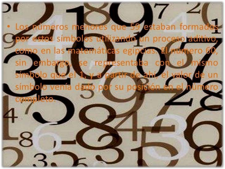 Los números menores que 59 estaban formados por estos símbolos utilizando un proceso aditivo, como en las matemáticas egip...